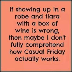 Casual Friday with a tiara and a robe and a box of wine!