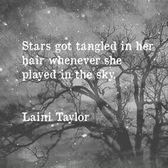 Stars got tangled in her hair whenever she played in the sky.  ~ Laini Taylor