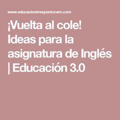 ¡Vuelta al cole! Ideas para la asignatura de Inglés   Educación 3.0