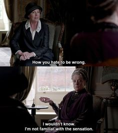 """Isobel Crawley: """"How you hate to be wrong. Lady Violet, Dowager Countess of Grantham: """"I wouldn't know; I'm not familiar with the sensation."""" episode of series 3 of """"Downton Abbey"""") Downtown Abbey Quotes, Lady Violet, Dowager Countess, Cinema, Tv Quotes, Sassy Quotes, Quotable Quotes, Movie Quotes, Film Serie"""