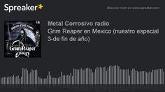 Grim Reaper en Mexico (nuestro especial 3-de fin de año) (hecho con Spre...