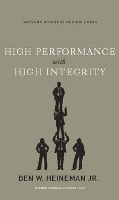 High Performance with High Integrity (Memo to the CEO) by Ben W. Heineman Jr.. $13.24. 213 pages. Publisher: Harvard Business Review Press (June 3, 2008)