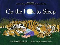 Go the F*ck to sleep- hilarious.