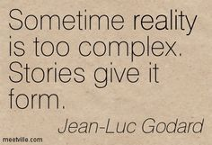 Jean-Luc Godard: Sometime reality is too complex. Stories give it form. reality. Meetville Quotes