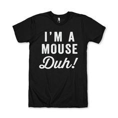 I'm A Mouse Duh by AwesomeBestFriendsTs on Etsy #meangirls