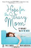 How a Weary Mom can Find Hope: How to Let God Meet You in the Mess | A Holy Experience