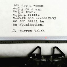 """As a straight married couple, we've really got to put in a lot of effort for that """"Abomination"""" badge, but we've got this.  #jwarrenwelch #wordsmith #poet #writer #shortpoems #wordporn #wordgasm #writersofinstagram #poetryporn #poetrycommunity #prose #spilledink #instapoet #quote #quotes #quoteoftheday #sapiosexual #typewriter #love #truelove #lust #mutualweirdness #luckiestmanalive #mymuse #abomination"""