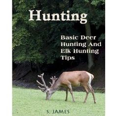Hunting - Basic Deer HUNTING And Elk Hunting Tips (Kindle Edition)  http://www.rereq.com/prod.php?p=B004P8JXCO  B004P8JXCO