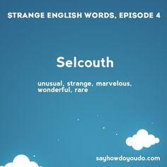 Selcouth - unusual, strange, marvelous, wonderful, rare. #efl #elt