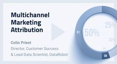Multichannel Marketing Attribution with Automated Machine Learning - DataRobot