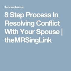 8 Step Process In Resolving Conflict With Your Spouse | theMRSingLink