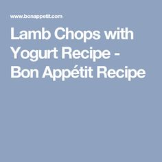 Lamb Chops with Yogurt Recipe - Bon Appétit Recipe