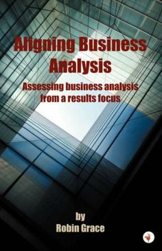 Aligning Business Analysis by Robin Grace. $40.00. Publication: October 30, 2007. Publisher: Adlibbed Ltd (October 30, 2007)