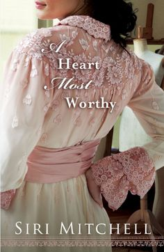 A Heart Most Worthy by Siri Mitchell. Not only a wonderful author, but her covers are beautiful, too!