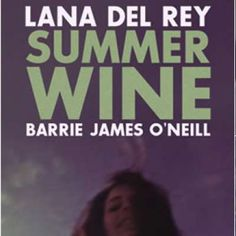 Lana just uploaded another cover, this time Nancy Sinatra's SUMMER WINE, The video is so beautiful and the song is great Lana Del Rey + Barrie James - Summer Wine Nancy Sinatra, Her Music, American Singers, Wine, Songs, Summer, Ldr, Cherries, Strawberries