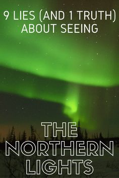 9 lies (and one truth) about seeing the Northern Lights