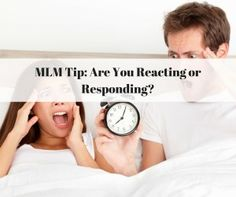 Are You Reacting or Responding? - http://www.rondeering.com/mlm-tip-reacting-or-responding/ #mlmtip #appreication