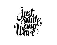 Just smile and wave - Doris Poligrates My mom used to say this ALL of the time!