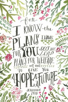 Jermiah 29:11 He has a plan for your life