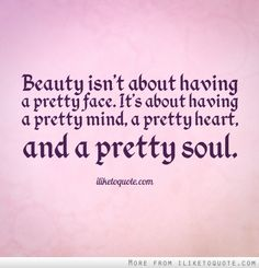 image isn't everything quotes | Beauty isn't about having a pretty face. It's about having a pretty ...