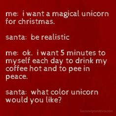 One day I know I'll miss it but I would still love a unicorn!