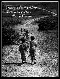 Gitmeye değer yerlerin kestirmesi yoktur. Paulo Coelho