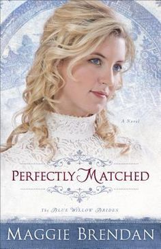 Perfectly Matched (The Blue Willow Brides, #3) by Maggie Brendan *available in Christian Fiction