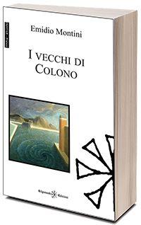 I vecchi di Colono, Emidio Montini, Gilgamesh Edizioni [Recensione] :: LaRecherche.it