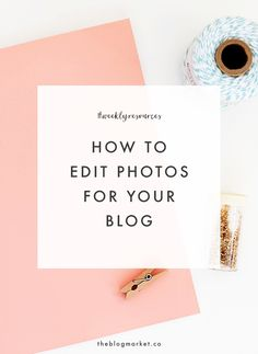 Weekly Resources | Editing Your Blog Photos