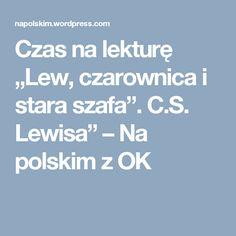 """Czas na lekturę """"Lew, czarownica i stara szafa"""". C.S. Lewisa"""" – Na polskim z OK"""