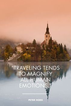 """""""Traveling tends to magnify all human emotions."""" - Peter Hoeg 