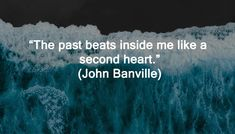 """The past beats inside me like a second heart."" ""Scars have the strange power to remind us that our past is real. Past Quotes, Inside Me, Interesting Quotes, Looking Back, The Past, Let It Be"