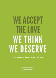"""""""We accept the love we think we deserve."""" Frase do filme The perks of being a Wallflower (""""Nós aceitamos o amor que achamos que merecemos."""" Frase do filme As Vantagens de ser Invisível)"""