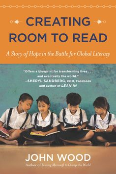 CREATING ROOM TO READ by John Wood --  The inspirational story of a former Microsoft executive's quest to build libraries around the world and share the love of books.