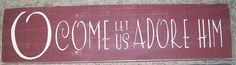 """O Come Let Us Adore Him"" wooden sign ($22)"