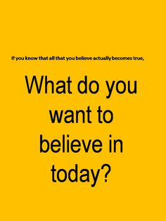 What do you want to believe in today? #beliefs