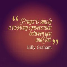 "✟♥  ✞  ♥✟ ""Prayer is simply a two-way conversation between you and God."" - Billy Graham #prayer  #intercessory #praying #Jesus #Gospel #intercessor #pray      #Biblical         ✟  ♥✞♥  ✟"