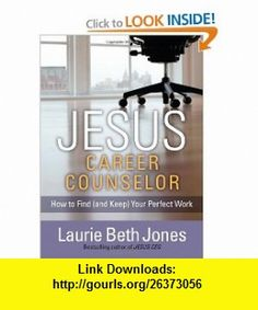 JESUS, Career Counselor How to Find (and Keep) Your Perfect Work Laurie Beth Jones , ISBN-10: 1439149062  ,  , ASIN: B0048ELDYQ , tutorials , pdf , ebook , torrent , downloads , rapidshare , filesonic , hotfile , megaupload , fileserve