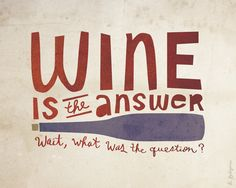 WINE is the answer Art Print. $10.00, via Etsy. @Kacie Jenkins Jenkins Jenkins - this made me think of you :).