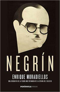 Negrín: una biografía de la figura más difamada de la España del siglo XX / Enrique Moradiellos. http://absysnetweb.bbtk.ull.es/cgi-bin/abnetopac01?TITN=524831