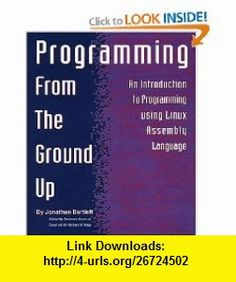 Programming from the Ground Up (9780975283844) Jonathan Bartlett, Dominick Bruno Jr , ISBN-10: 0975283847  , ISBN-13: 978-0975283844 ,  , tutorials , pdf , ebook , torrent , downloads , rapidshare , filesonic , hotfile , megaupload , fileserve