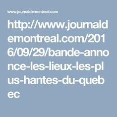http://www.journaldemontreal.com/2016/09/29/bande-annonce-les-lieux-les-plus-hantes-du-quebec