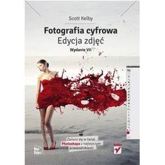 Fotografia cyfrowa. Edycja zdjęć. Wydanie VII- Scott Kelby