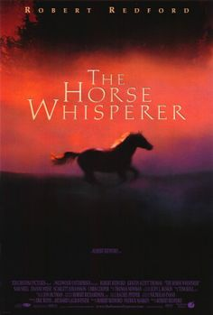 The Horse Whisperer  --  Saw this again over the weekend.  Always makes me cry, such a great story