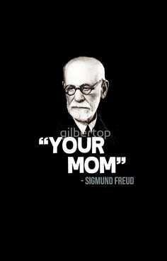 Your Mom Sigmund Freud Quote Iphone Case By Gilbertop Freud Quotes Sigmund Freud Psychology Humor
