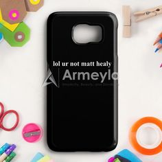 Lol Ur Not Matt Healy Printed The 1975 Band Samsung Galaxy S6 Case | armeyla.com