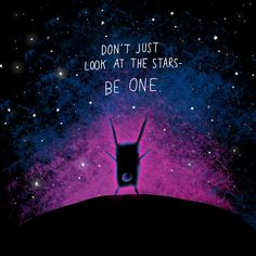 Don't just look at the stars - be one.