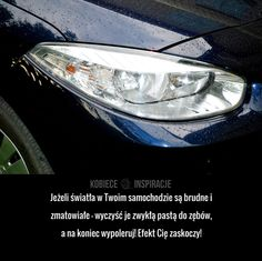 Jak odnowić światła w samochodzie? Impreza, Car Detailing, Need To Know, Life Hacks, Survival, Challenges, Cleaning, Tips And Tricks, Projects