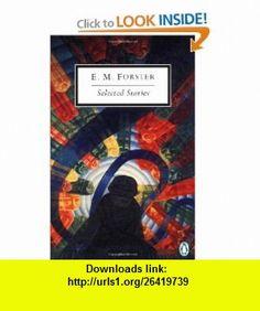 Selected Stories (Penguin Twentieth-Century Classics) (9780141186191) E. M. Forster, Mark Mitchell, David Leavitt , ISBN-10: 0141186194  , ISBN-13: 978-0141186191 ,  , tutorials , pdf , ebook , torrent , downloads , rapidshare , filesonic , hotfile , megaupload , fileserve