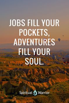 Jobs fill your pockets, adventures fill your soul. Do you agree?